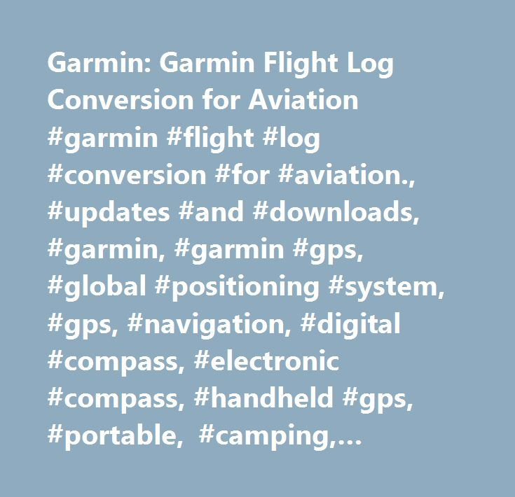Garmin: Garmin Flight Log Conversion for Aviation #garmin #flight #log #conversion #for #aviation., #updates #and #downloads, #garmin, #garmin #gps, #global #positioning #system, #gps, #navigation, #digital #compass, #electronic #compass, #handheld #gps, #portable, #camping, #hiking, #biking, #snowmobiling, #boating, #fishing, #atv, #off-road #adventures, #running, #mapping, #electonic #maps, #orienteering, #search # # #rescue #and #waypoints…