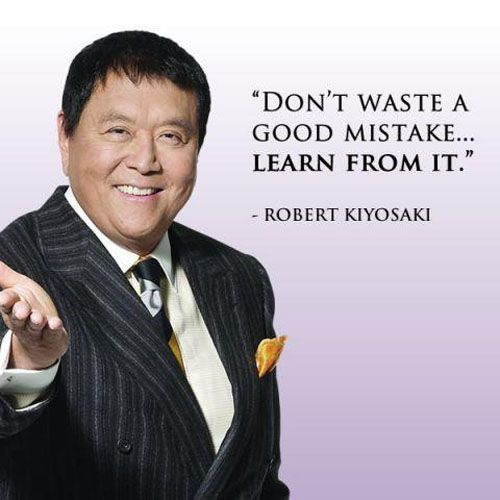 """Robert Kiyosaki Quotes:  """"Don't waste a good mistake learn from it"""" - Robert Kiyosaki"""