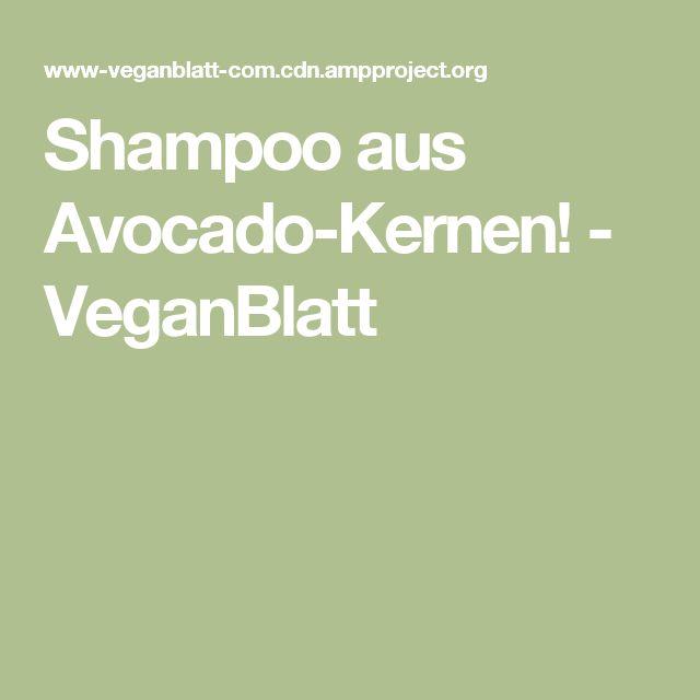 Shampoo aus Avocado-Kernen! - VeganBlatt