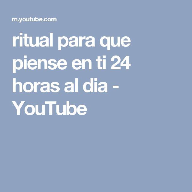 ritual para que piense en ti 24 horas al dia - YouTube