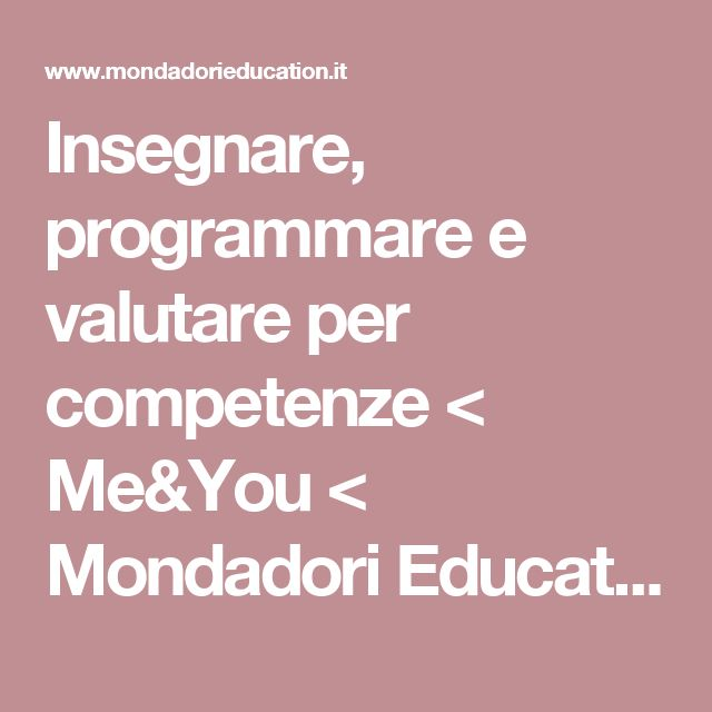 Insegnare, programmare e valutare per competenze < Me&You < Mondadori Education