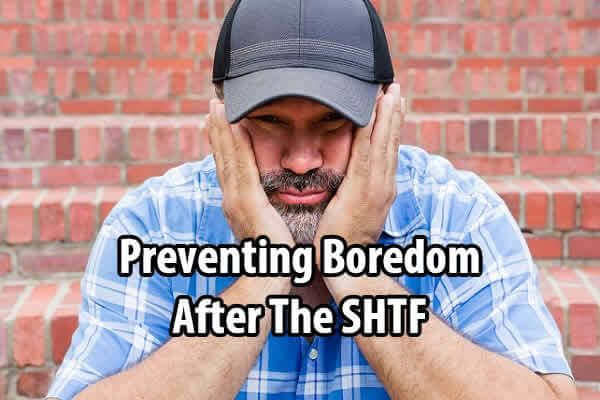 You may think life after the SHTF will be exciting, but the grim reality is that you will have some very long, very boring days and nights.