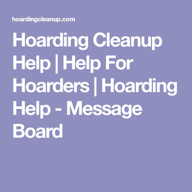 Hoarding Cleanup Help | Help For Hoarders | Hoarding Help - Message Board