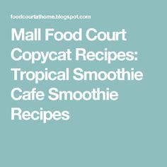 Mall Food Court Copycat Recipes: Tropical Smoothie Cafe Smoothie Recipes