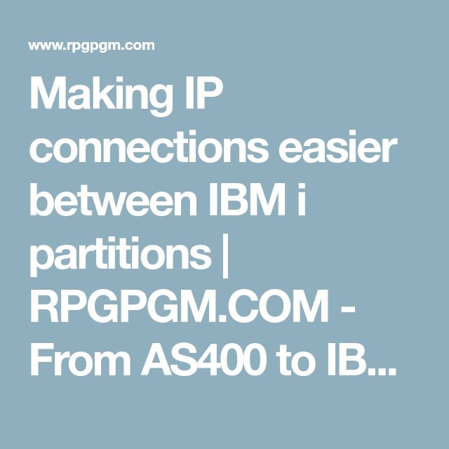 Making IP connections easier between IBM i partitions | RPGPGM.COM - From AS400 to IBM i