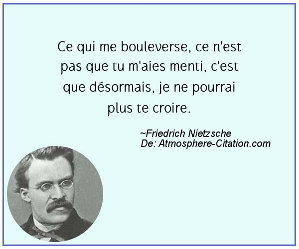 Ce qui me bouleverse, ce n'est pas que tu m'aies menti, c'est que désormais, je ne pourrai plus te croire.  Trouvez encore plus de citations et de dictons sur: https://www.atmosphere-citation.com/populaires/ce-qui-me-bouleverse-ce-nest-pas-que-tu-maies-menti-cest-que-desormais-je-ne-pourrai-plus-te-croire.html?