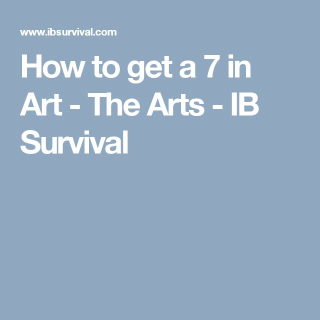 How to get a 7 in Art - The Arts - IB Survival