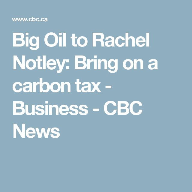 Big Oil to Rachel Notley: Bring on a carbon tax - Business - CBC News