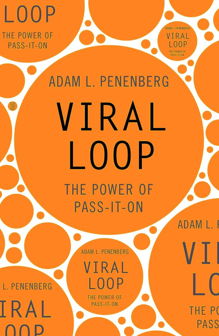 Viral Loop: The Power Of Passiton By Adam Penenberg