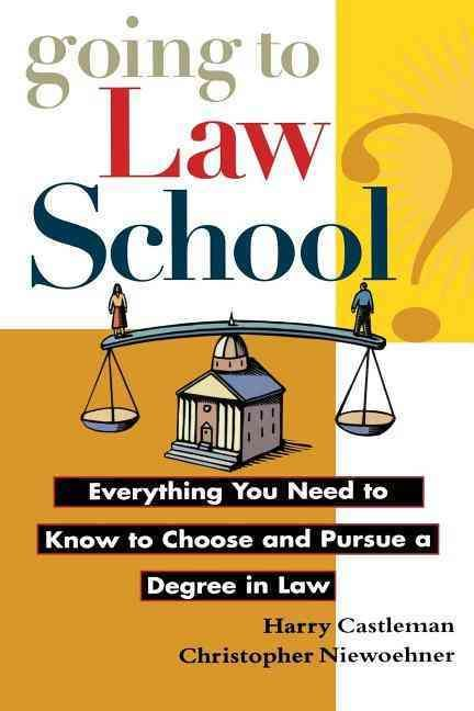Going to Law School?: Everything You Need to Know to Choose and Pursue a Degree in Law