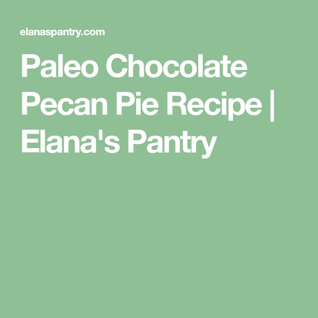 Paleo Chocolate Pecan Pie Recipe | Elana's Pantry