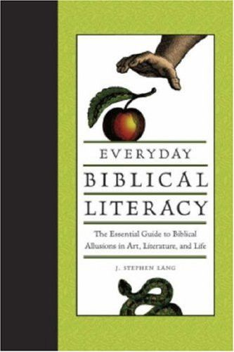 Everyday Biblical Literacy: The Essential Guide to Biblical Allusions in Art, Literature and Life