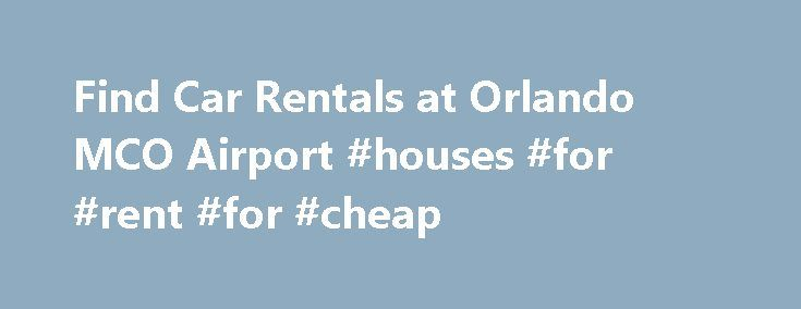 Find Car Rentals at Orlando MCO Airport #houses #for #rent #for #cheap http://rental.remmont.com/find-car-rentals-at-orlando-mco-airport-houses-for-rent-for-cheap/  #car rent a car # Orlando Intl. (MCO) Airport Car Rentals Rental Cars at Orlando (MCO) Airport This may come as a surprise to some, but there is much more to Orlando than the Magic Kingdom and water parks. Universal Studios and MGM have numerous attractions in the area, and if you're feeling especially brave,...