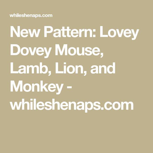 New Pattern: Lovey Dovey Mouse, Lamb, Lion, and Monkey - whileshenaps.com