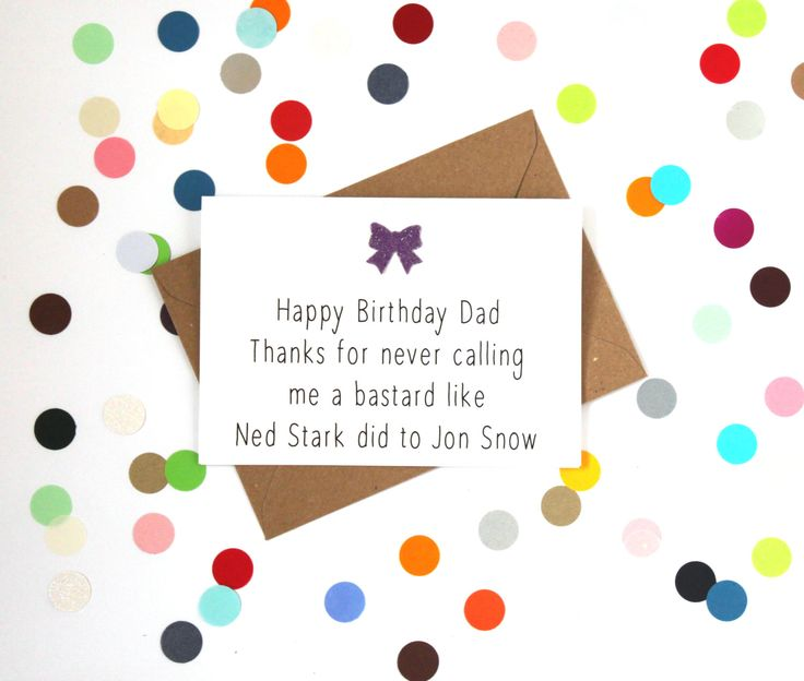 Funny Birthday Card for Dad: Happy Birthday Dad. Thanks for never calling me a bastard like Ned Stark Did to Jon Snow. Game of thrones card. - pinned by pin4etsy.com
