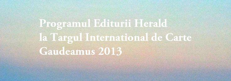 Programul Editurii Herald la Targul Gaudeamus 2013   20-24 noiembrie 2013   https://www.facebook.com/events/631966550178701/?source=1