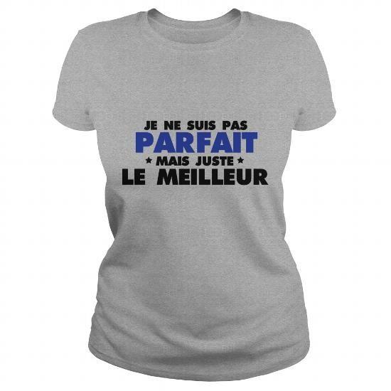 Cool JE NE SUIS PAS PARFAIT MAIS JUSTE LE MEILLEUR Tee shirts Shirts