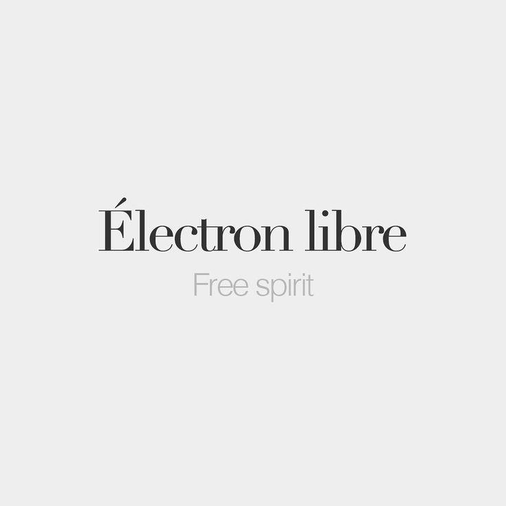 Électron libre (masculine word literally: free electron) Free spirit /e.lɛk.t…