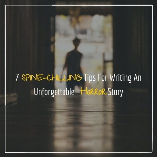 7 Spine-Chilling Tips For Writing An Unforgettable Horror Story - Writers Write