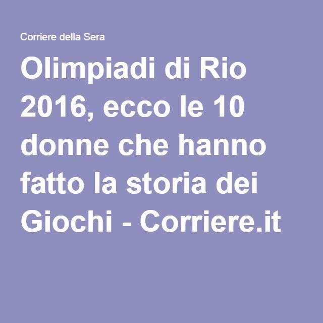 Olimpiadi di Rio 2016, ecco le 10 donne che hanno fatto la storia dei Giochi - Corriere.it