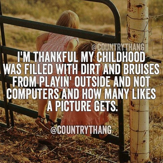 I might have been born in the early 2000s but everyday I was outside for hours with my friends playing in my yard. It kills me when my siblings won't go outside and play, they would rather stay inside. What happened to making up games and playing in the dirt!