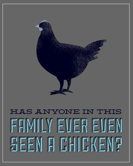 Has anyone in this family ever seen a chicken? Arrested Development