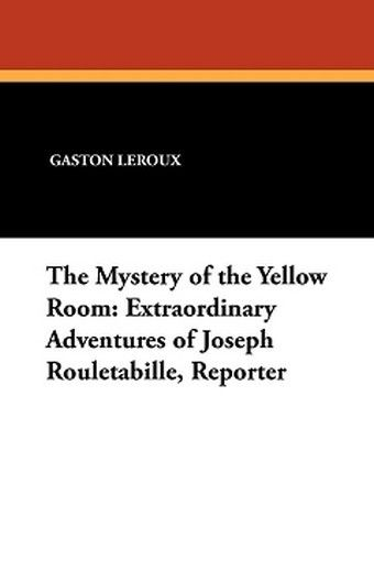 The Mystery of the Yellow Room: Extraordinary Adventures of Joseph Rouletabille, Reporter, by Gaston Leroux (Paperback)