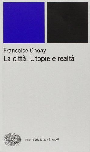 Amazon.it: La città. Utopie e realtà - Françoise Choay, P. Ponis - Libri