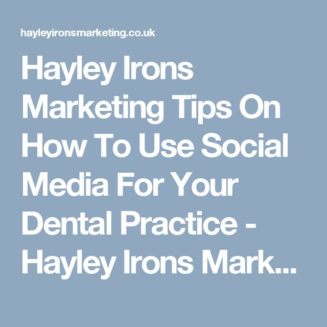 Hayley Irons Marketing Tips On How To Use Social Media For Your Dental Practice - Hayley Irons Marketing