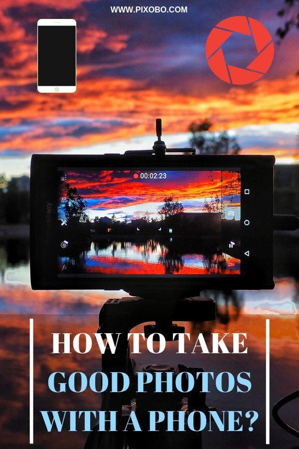 17 Phone Photography Tips How To Take Good Photos With Phone Cool Photos Phone Photography Take Better Photos