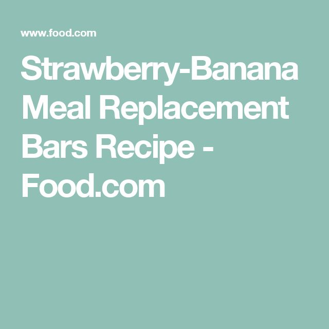 Strawberry-Banana Meal Replacement Bars Recipe - Food.com