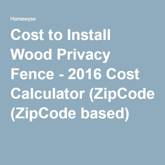 Cost to Install Wood Privacy Fence - 2016 Cost Calculator (ZipCode based)