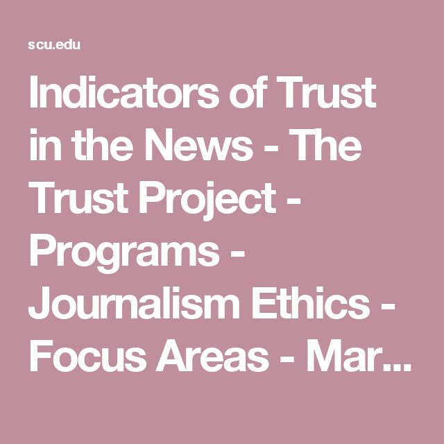 Indicators of Trust in the News - The Trust Project - Programs - Journalism Ethics - Focus Areas  - Markkula Center for Applied Ethics - Santa Clara University
