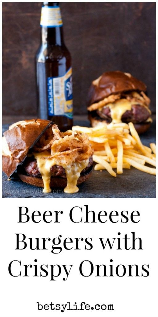 Beer Cheese Burgers with Crispy Onions. Perfect for Father's Day. Dad will love this easy grilling recipe.