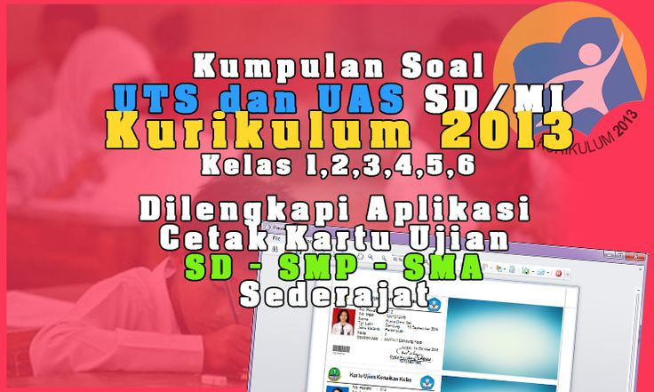 Kumpulan Soal UTS dan UAS SD/MI Kurikulum 2013 Kelas 12345 dilengkapi Aplikasi Cetak kartu Ujian Premium Gratis