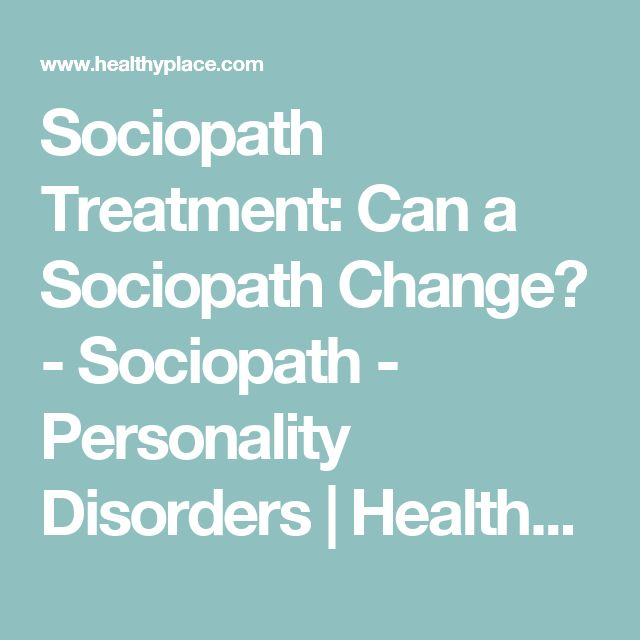Sociopath Treatment: Can a Sociopath Change? - Sociopath - Personality Disorders | HealthyPlace