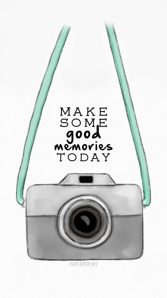 Make some good memories today...