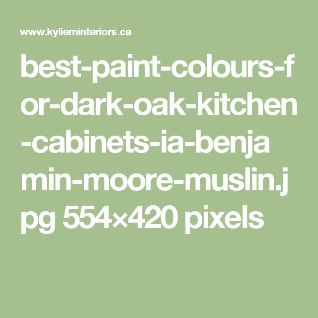 best-paint-colours-for-dark-oak-kitchen-cabinets-ia-benjamin-moore-muslin.jpg 554×420 pixels