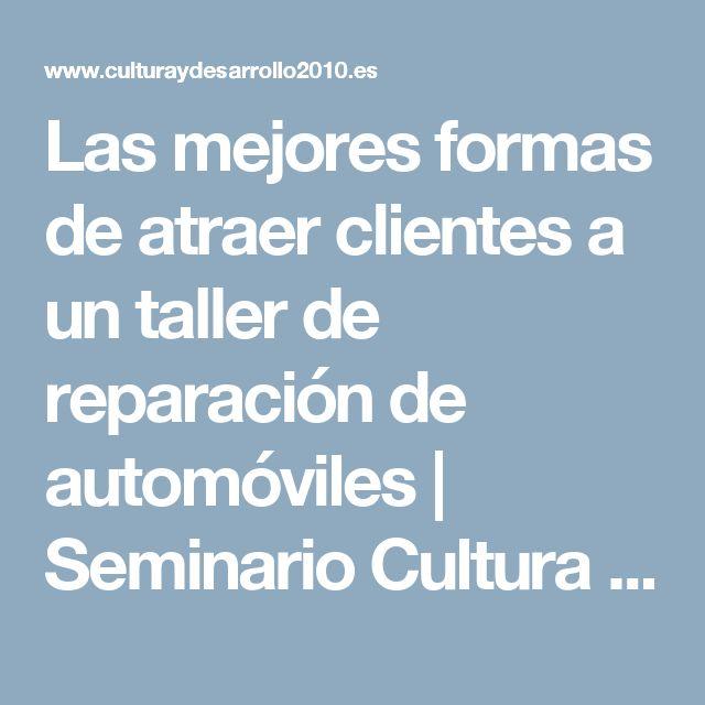 Las mejores formas de atraer clientes a un taller de reparación de automóviles | Seminario Cultura y Desarrollo 2010