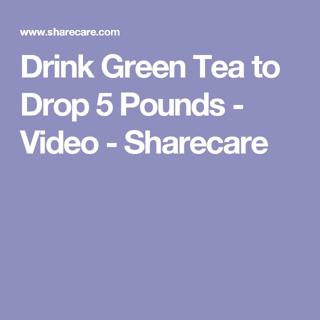 Drink Green Tea to Drop 5 Pounds - Video - Sharecare