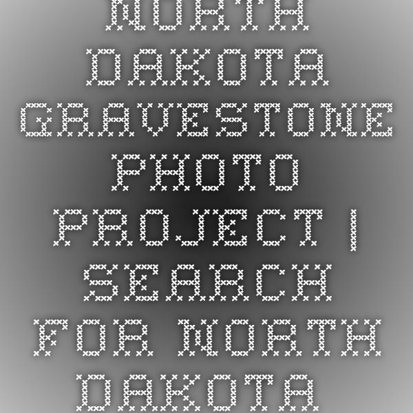 North Dakota Gravestone Photo Project | Search for North Dakota Gravestone Photos, Tombstone Pictures, and Burial Records