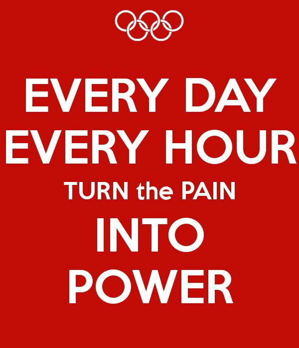 Every Day Every Hour, Turn the Pain into Power