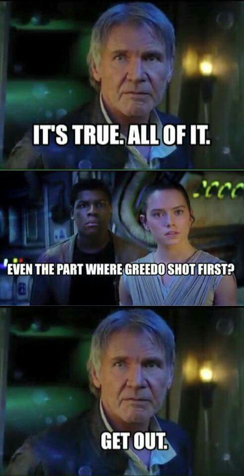 It's true, all of it. Even the part where Greedo shot first? Get out.
