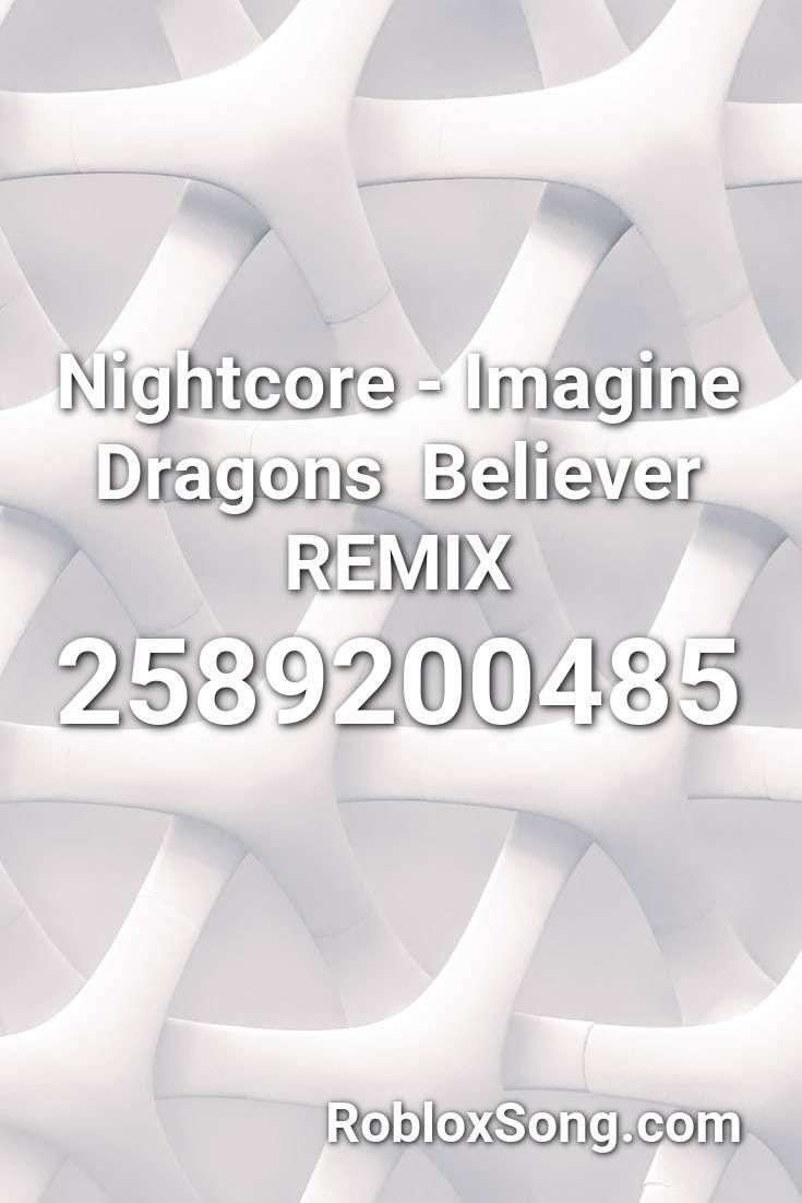 Nightcore Imagine Dragons Believer Remix Roblox Id Roblox