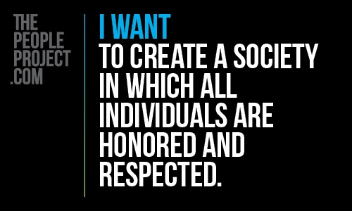 I WANT to create a society in which all individuals are honored and respected. http://thepeopleproject.com/share-a-mantra.php