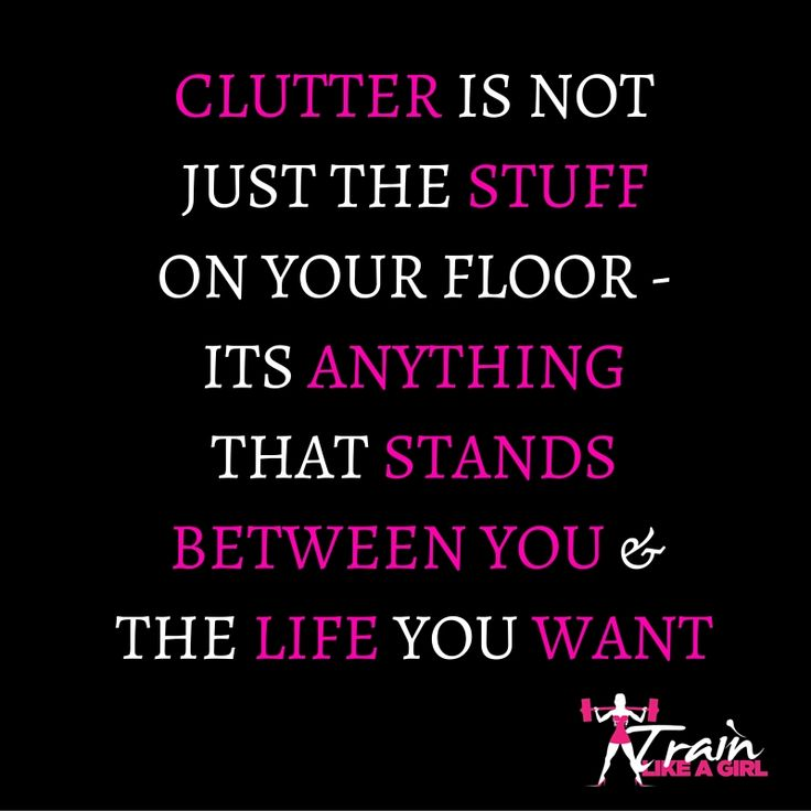When you clean up your life, you leave room for things to happen!