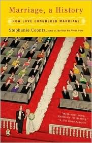 Marriage, a History: How Love Conquered Marriage. Stephanie Coontz.