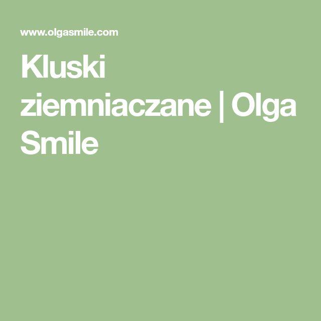 Kluski ziemniaczane | Olga Smile