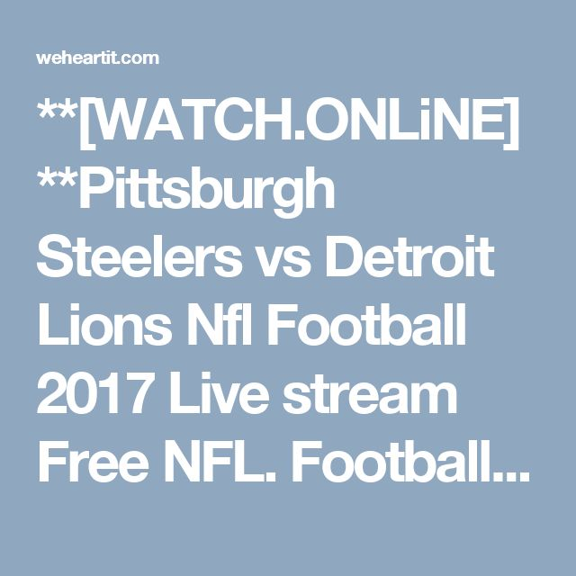 **[WATCH.ONLiNE]**Pittsburgh Steelers vs Detroit Lions Nfl Football 2017 Live stream Free NFL. Football 29/10/2017 Online TV week 8