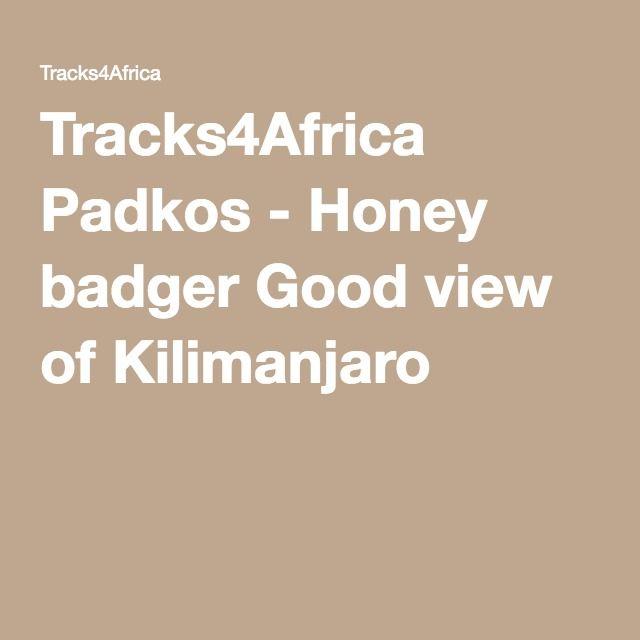Tracks4Africa Padkos - Honey badger Good view of Kilimanjaro